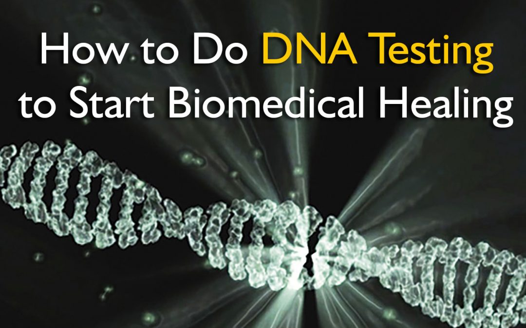 How to Do DNA Testing to Start Biomedical Healing