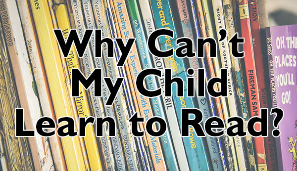 Why Can't My Child Learn to Read?
