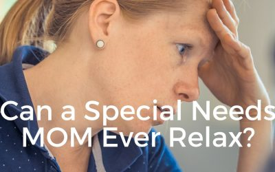 Can a Special Needs Mom Ever Relax?